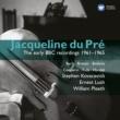 Jacqueline du Pré The early BBC recordings 1961-1965