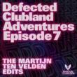 Various Artists Defected Clubland Adventures Episode 7- The Martijn Ten Velden Edits