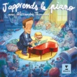 J'apprends le piano, avec Alexandre Tharaud J'apprends le piano, avec Alexandre Tharaud