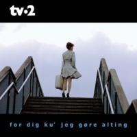 Tv-2 For Dig Ku' Jeg Gøre Alting