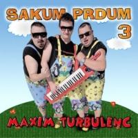 Maxim Turbulenc Sakum prdum 3
