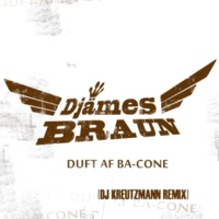 Djämes Braun Duft Af Ba-cone (Kreutzmann Remix)