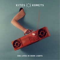 Kites And Komets She Lives in Neon Lights