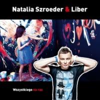 Natalia Szroeder & Liber Wszystkiego Na Raz