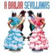 Various Artists A Bailar Sevillanas: 40 Sevillanas Inolvidables
