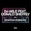 DJ Able Whatcha Gonna Do (feat. Donald Sheffey)