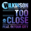 Wilkinson/Detour City Too Close (feat.Detour City) [Catching Flies Remix]