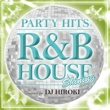 PARTY HITS PROJECT PARTY HITS -R&B HOUSE- Shining Mixed by DJ HIROKI