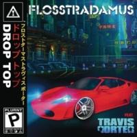 Flosstradamus ドロップ・トップ feat. トラヴィス・ポーター
