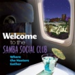 ヴァリアス・アーティスト Welcome To The Samba Social Club - Where The Masters Gather