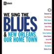 Various Artists We Sing The Blues/New Orleans Our Home Town