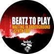 Beatz To Play Waiting In Underground / Synth Trip