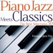 ヨーロピアン・ジャズ・トリオ Piano Jazz Meets Classics The Best Selections50~誰でも知っているクラシックをピアノ・トリオでジャジーにカヴァー!