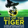 Various Artists Eye of the Tiger: Classic Football & Soccer Stadium Anthems 2014