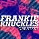 Frankie Knuckles Greatest - Frankie Knuckles