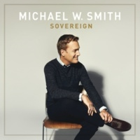 Michael W. Smith Sovereign Over Us