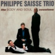 Philippe Saisse Trio The Body and Soul Sessions