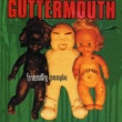 Guttermouth Friendly People