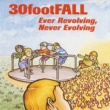30footFALL Ever Revolving, Never Evolving