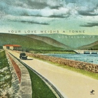 Nostalgia 77 Your Love Weighs A Tonne