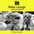 Various Artists Manhattan Records Relax Lounge -with atmosphere-