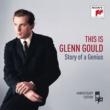 Glenn Gould グレン・グールド・ストーリー~ベスト・オブ・グールド