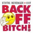 Static Revenger Back Off, Bitch! (feat. Kay) [Dub Mix]