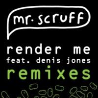 Mr. Scruff Render Me (feat. Denis Jones) [Royalty & AD Bourke Remix]