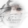 Rise Against I Don't Want To Be Here Anymore