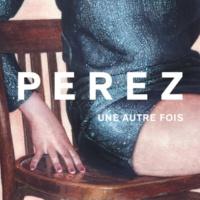 Perez Une autre fois