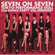 東京パフォーマンスドール  (1990~1994) SEVEN ON SEVEN ~Cha-DANCE Party Vol.7