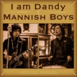 MANNISH BOYS I am Dandy