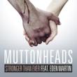 Muttonheads/Eden Martin Stronger Than Ever (feat.Eden Martin) [Radio Edit]
