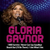 Gloria Gaynor I Will Survive / Never Can Say Goodbye / Reach Out (I'll Be There) / I Am What I Am