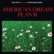 Tom Petty & The Heartbreakers American Dream Plan B