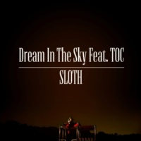SLOTH Dream In The Sky Feat. TOC