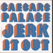 Caesars Jerk It Out