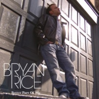 Bryan Rice Better Part Of Me (Hey Baby)