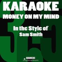 Karaoke 365 Money on My Mind (In the Style of Sam Smith) [Karaoke Version]