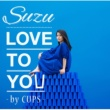 Suzu LOVE TO YOU -by CUPS-