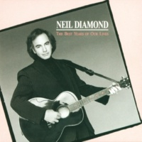 Neil Diamond The Best Years Of Our Lives