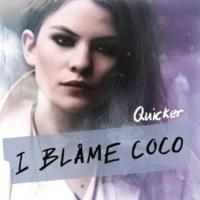 I Blame Coco Quicker