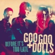 Goo Goo Dolls Before It's Too Late
