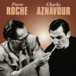 Charles Aznavour - Pierre Roche Pierre Roche / Charles Aznavour