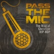 Various Artists Pass The Mic: The Rise Of Christian Hip-Hop