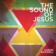 Aaron Bagwell The Sound Of Jesus