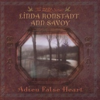 Linda Ronstadt and Ann Savoy Adieu False Heart