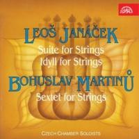 Czech Chamber Soloists Janáček: Suite for Strings, Idyll for Strings - Martinů: Sextet for Strings