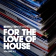 Various Artists Defected Presents For The Love Of House Volume 6