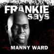 Manny Ward Frankie Says (Original Mix)